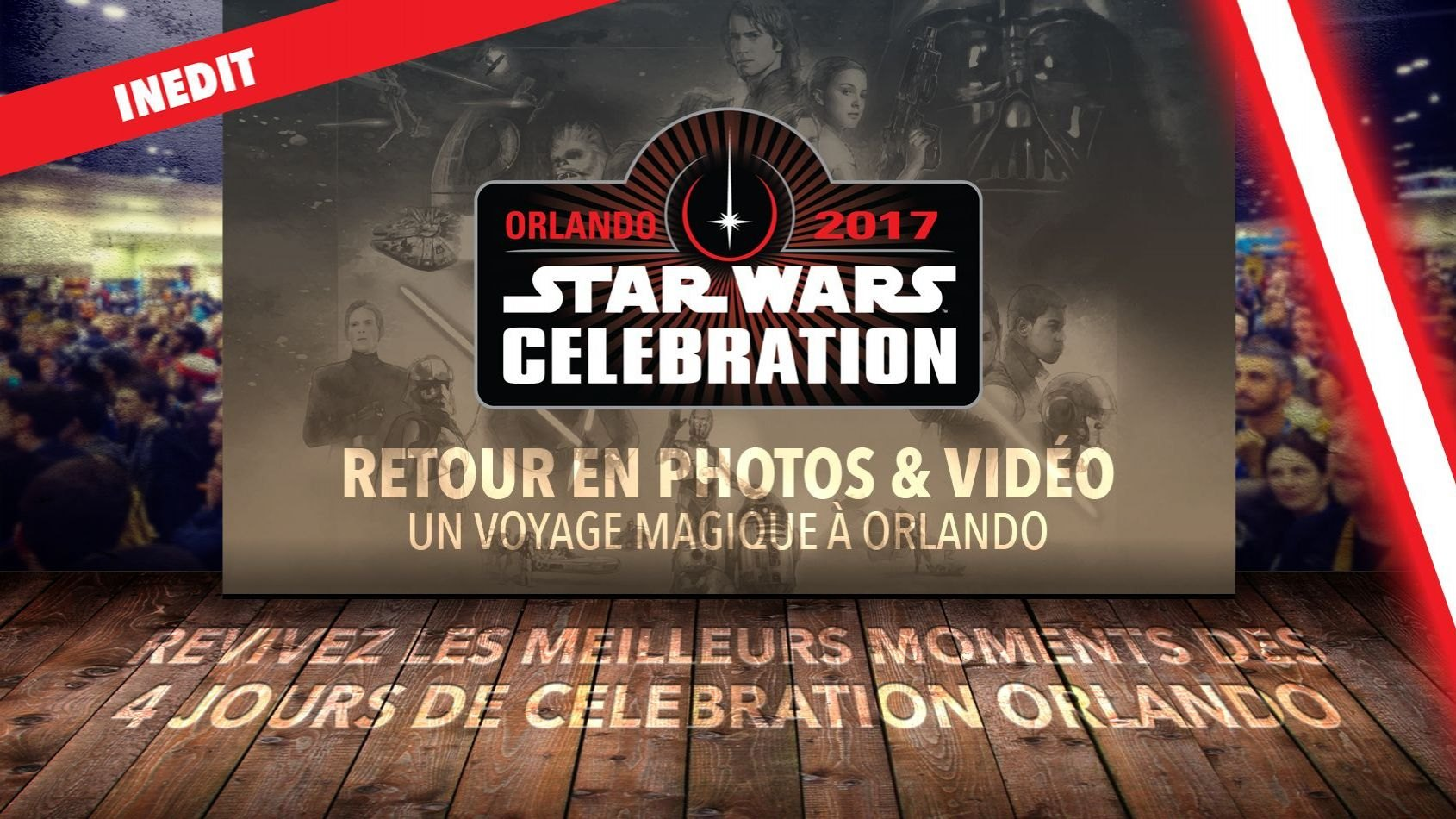 Retour à Star Wars Celebration en photos et vidéo